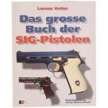 Das grosse Buch der SIG Pistolen, von Lorenz Vetter/Stocker-Schmid-Verlag 1995. Längst