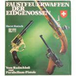 Faustfeuerwaffen der Eidgenossen, vom Radschloss zur Parabellumpistole. Längst vergriffenes