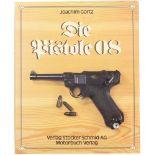 Die Pistole 08, von Joachim Görtz, Verlag Stocker-Schmid AG. Die spannende Geschichte der Pistole 08