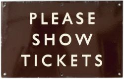 BR(W) enamel sign PLEASE SHOW TICKETS, measures 16in x 10in. In excellent condition.