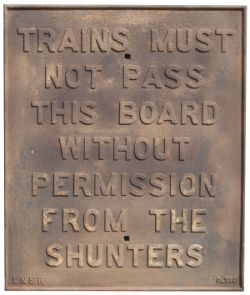 LNER cast iron sign TRAINS MUST NOT PASS THIS BOARD WITHOUT PERMISSION FROM THE SHUNTERS. Casting