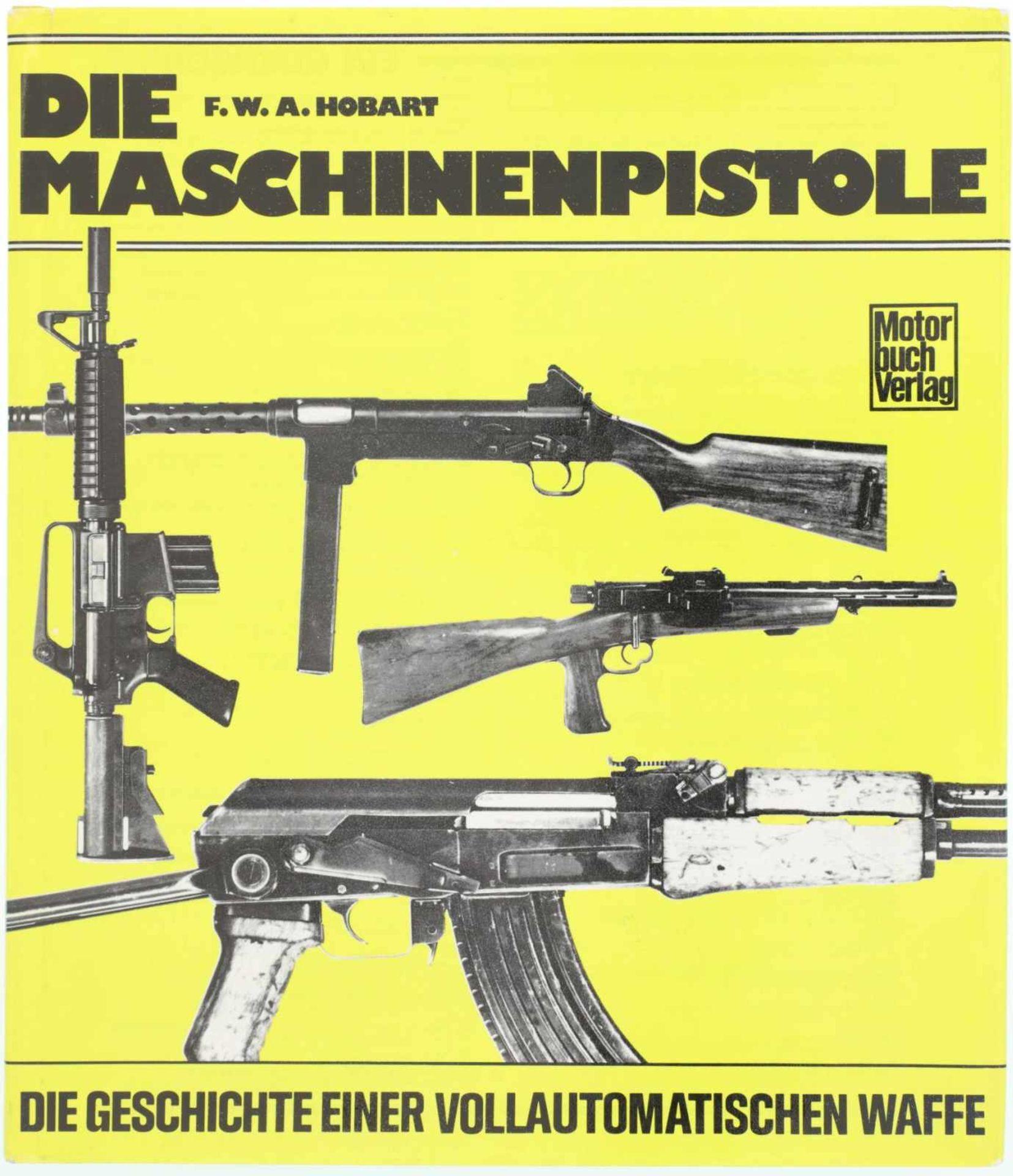 Die Maschinenpistole, die Geschichte einer vollautomatischen Waffe@ Autor F.W.A. Hobart, Stuttgart