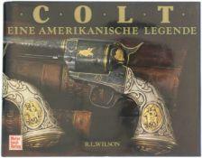 COLT - eine amerikanische Legende Autor R.L. Wilson erzählt die offizielle Geschichte der Colt-