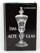 Das alte Glas Ein Handbuch für Sammler und Liebhaber von J. Schlosser, 452 S. mit 362 Abb. und 24