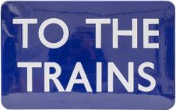 BR(E) FF enamel sign TO THE TRAINS. In excellent condition, measures 24in x 15in.