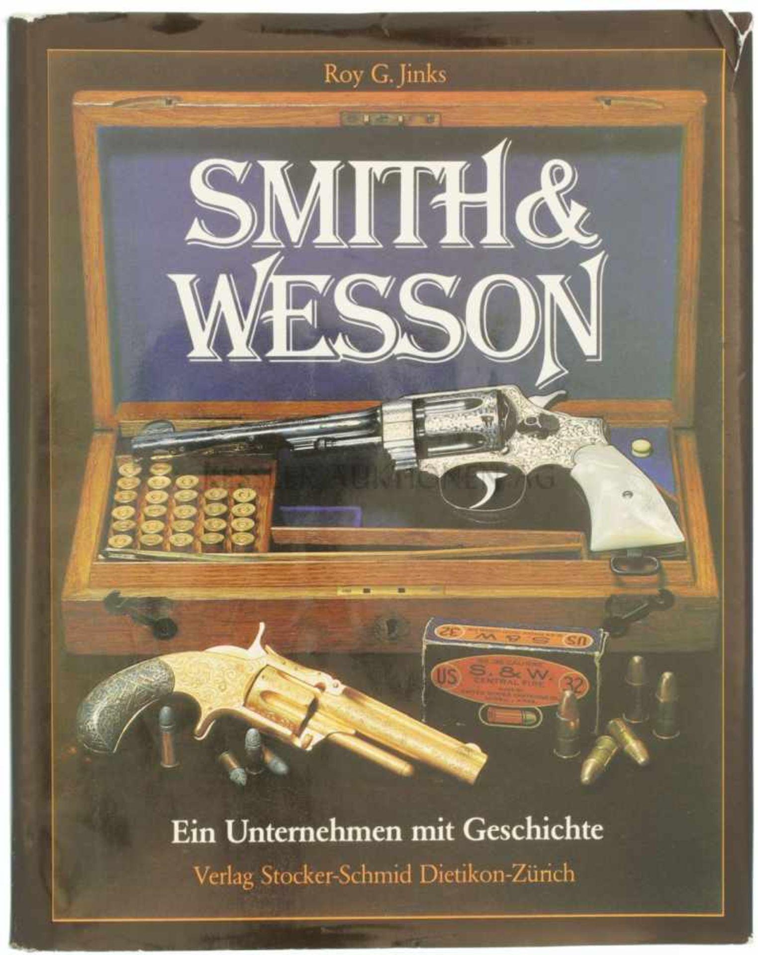 Smith & Wesson, ein Unternehmen mit Geschichte Autor Roy G. Jinks, Verlag Stocker-Schmid Dietikon-
