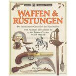 Waffen & Rüstungen, Die faszinierende Geschichte der Handwaffen Vom Faustkeil der Steinzeit bis zu