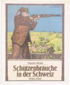 Schützenbräuche in der Schweiz Theodor Michel beschreibt spannend die schweizerischen