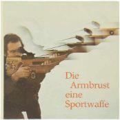 Buch, Die Armbrust eine Sportwaffe Alles über die Armbrust und das Schiessen damit. Autor