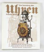 Eine Sammlung alter Uhren Autor: Fridolin Staub. Eisenuhren von der Gotik bis zum Barock. Uhren