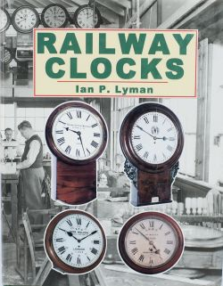 Book RAILWAY CLOCKS by Ian P Lyman, The Reference Book for British Railway Clocks, published by