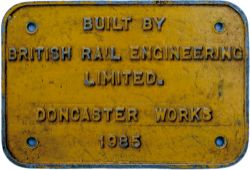 Diesel worksplate BUILT BY BRITISH RAIL ENGINEERING LIMITED DONCASTER WORKS 1985 ex Class 58