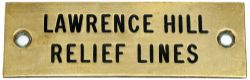 GWR machine engraved brass shelf plate LAWRENCE HILL RELIEF LINES. Measures 4.75in a 1.5in and is in