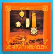 Anton Kreuzer, Die Uhr am Handgelenk, Geschichte der Armbanduhr, 1982, 192 Seiten mit vielen s/