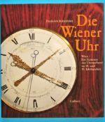 F. Kaltenböck, Die Wiener Uhr - Wien, Ein Zentrum der Uhrmacherei im 18. und 19. Jahrhundert,
