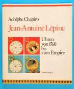 Adolphe Chapiro, Jean Antoine Lépine, Uhren von 1760 bis zum Empire, 1989, 279 Seiten mit vielen s/
