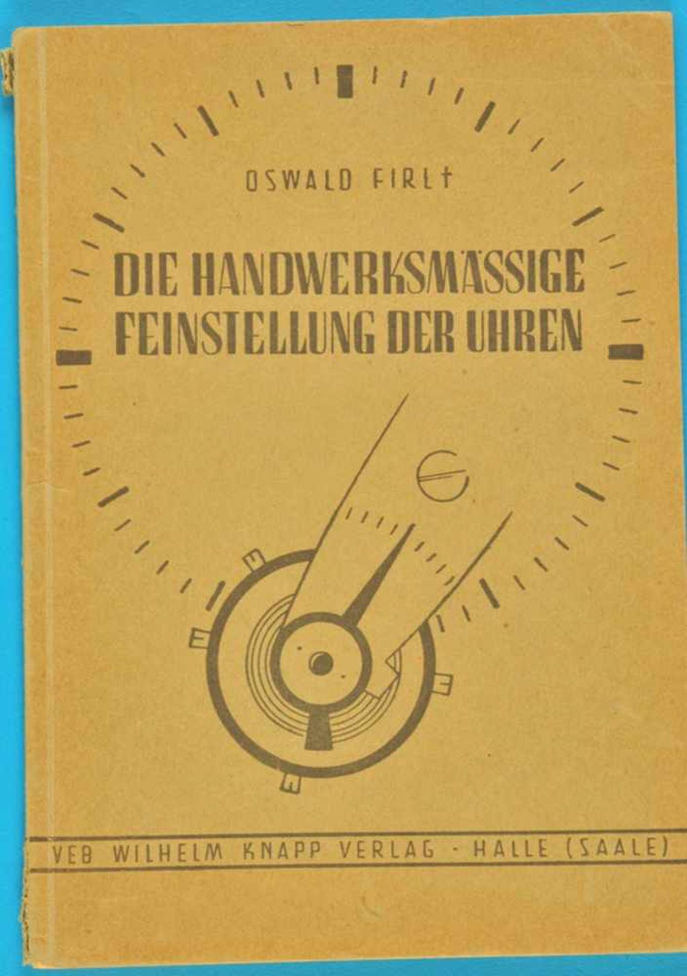 Oswald Firl, Die handwerksmäßige Feinstellung der Uhren, 1956Oswald Firl, Die handwerksmäßige
