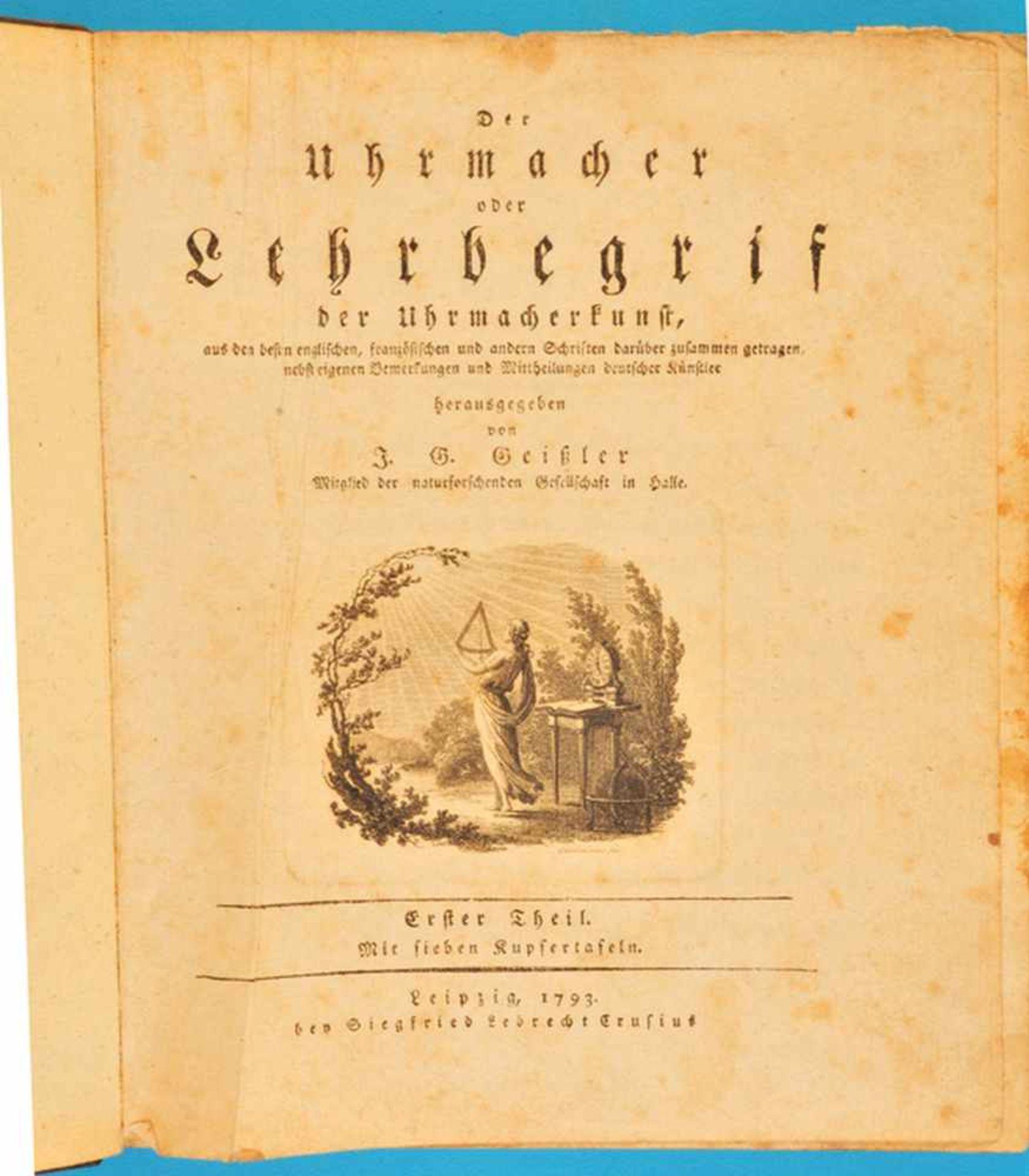 Los 2 - J.G.Geißler, Der Uhrmacher – oder Lehrbegriff der Uhrmacherkunst, Erster Theil + Zweiter TheilJ.G.