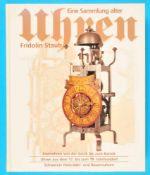 Fridolin Staub, Eine Sammlung alter Uhren, Eisenuhren von der Gotik bis zum Barock, Uhren aus dem