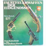 Faustfeuerwaffen der Eidgenossen Horst Rutsch beschreibt die ganze Entwicklungsgeschichte der