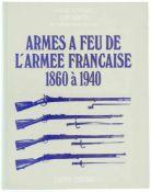 Armes a Feu de l'Armee Francaise, 1860 à 1940 Autor Jean Martin, Editions Crepin-Leblond Paris,