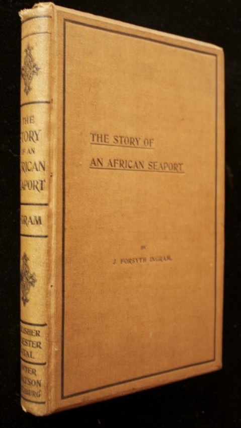Lot 36 - J. Forsyth Ingram The Story of an African Seaport. Being the history of the port and borough of