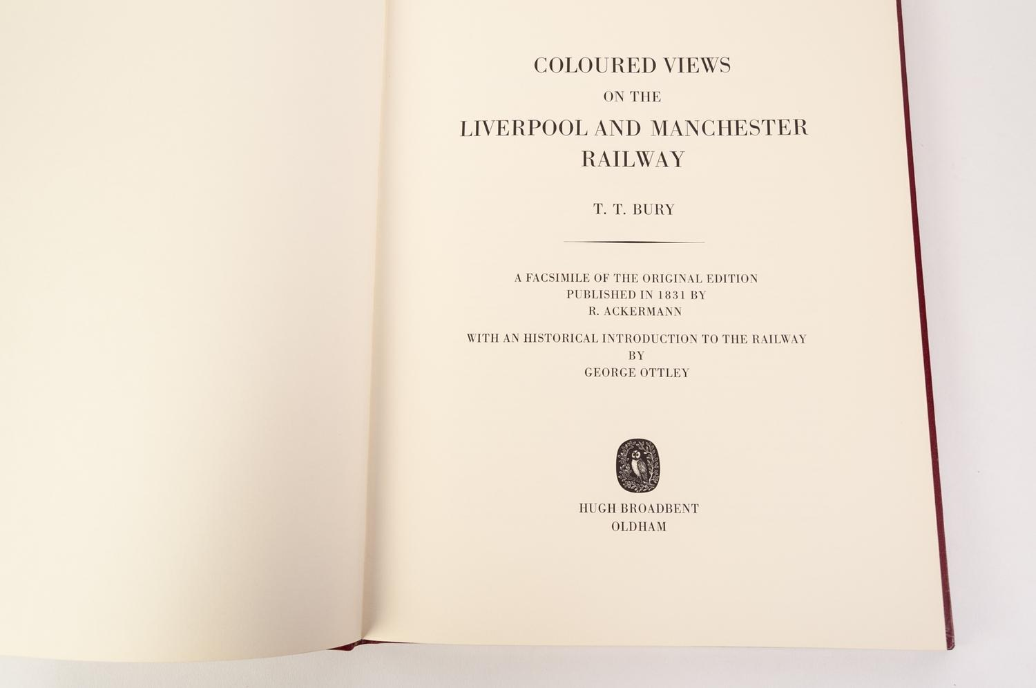Lot 39 - BURY TT COLOURED VIEWS OF THE LIVERPOOL - MANCHESTER RAILWAY. Broadbent reprint 1 of 250 copies