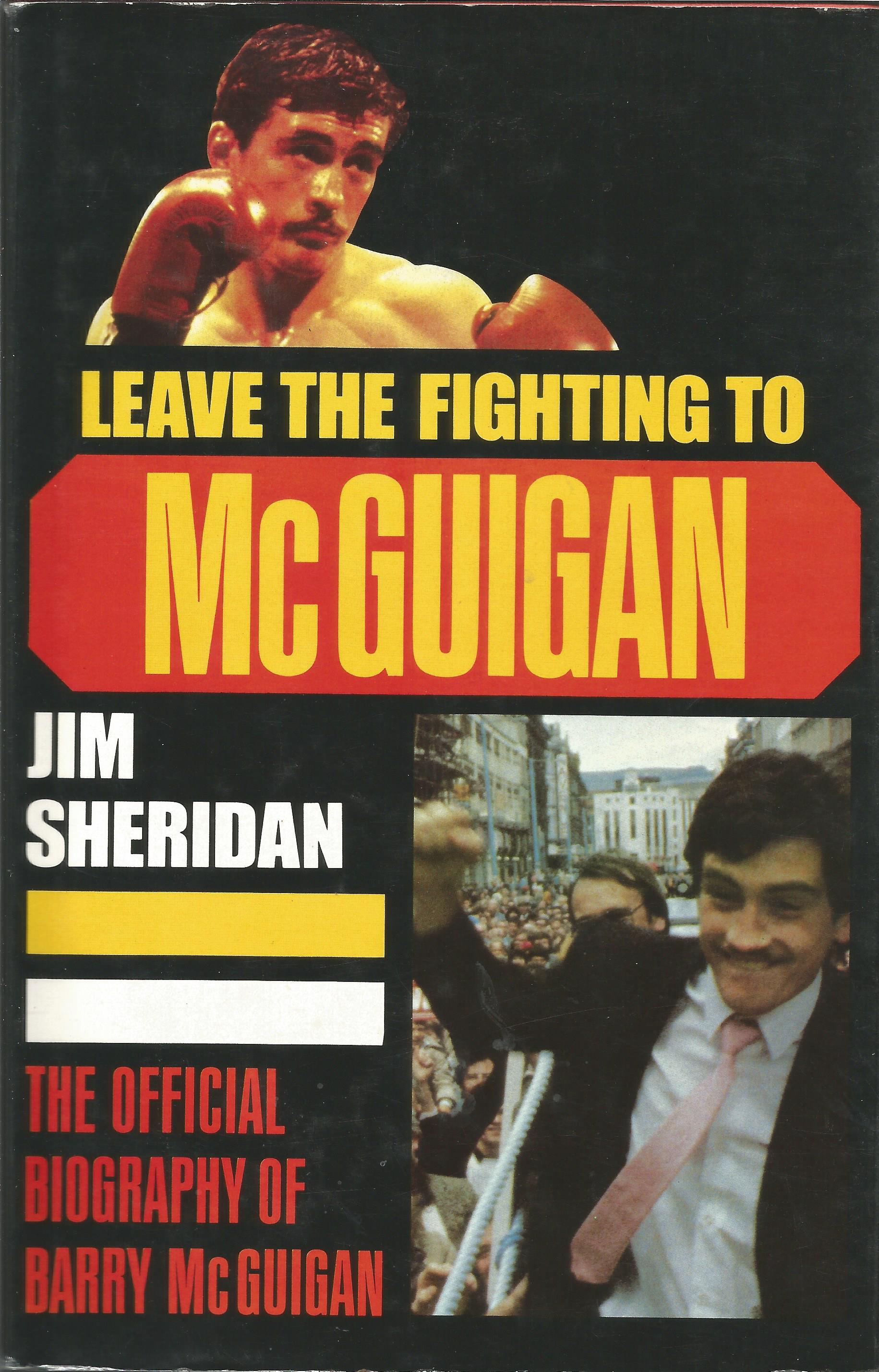 Lot 56 - Boxing Barry McGuigan signed biography wrote by Jim Sheridan Leave the Fighting to McGuigan.