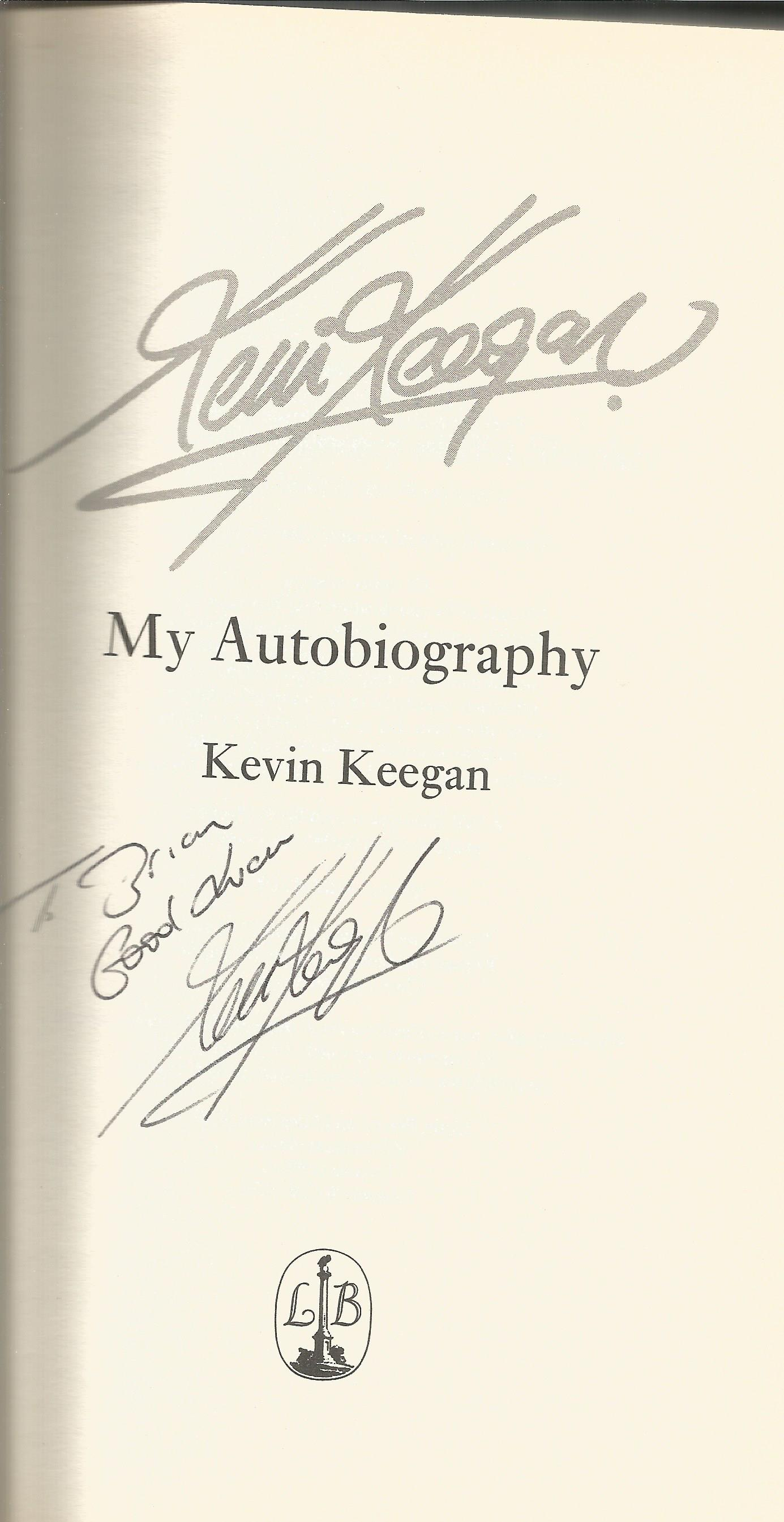 Lot 57 - Football Kevin Keegan signed autobiography hard back book. Signed on title page two signatures one
