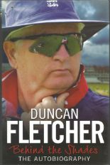 Lot 60 - Cricket Duncan Fletcher signed autobiography Behind the Shades. Hard back with dust cover. Signed on
