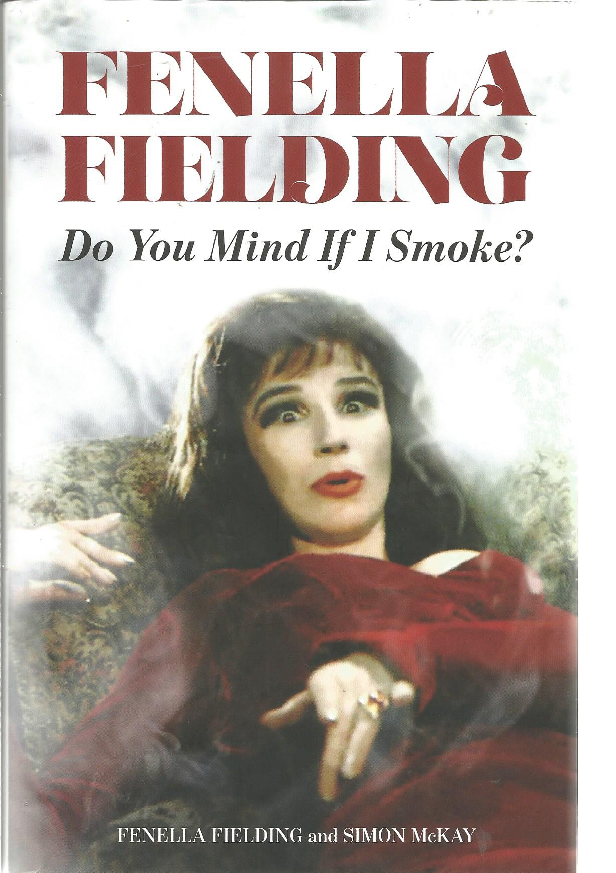 Lot 51 - Fenella Fielding signed Do you mind if I smoke hardback book. Signed on inside title page. Good