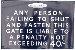 BR(E) enamel railway sign ANY PERSON FAILING TO SHUT AND FASTEN THIS GATE IS LIABLE TO A PENALTY NOT
