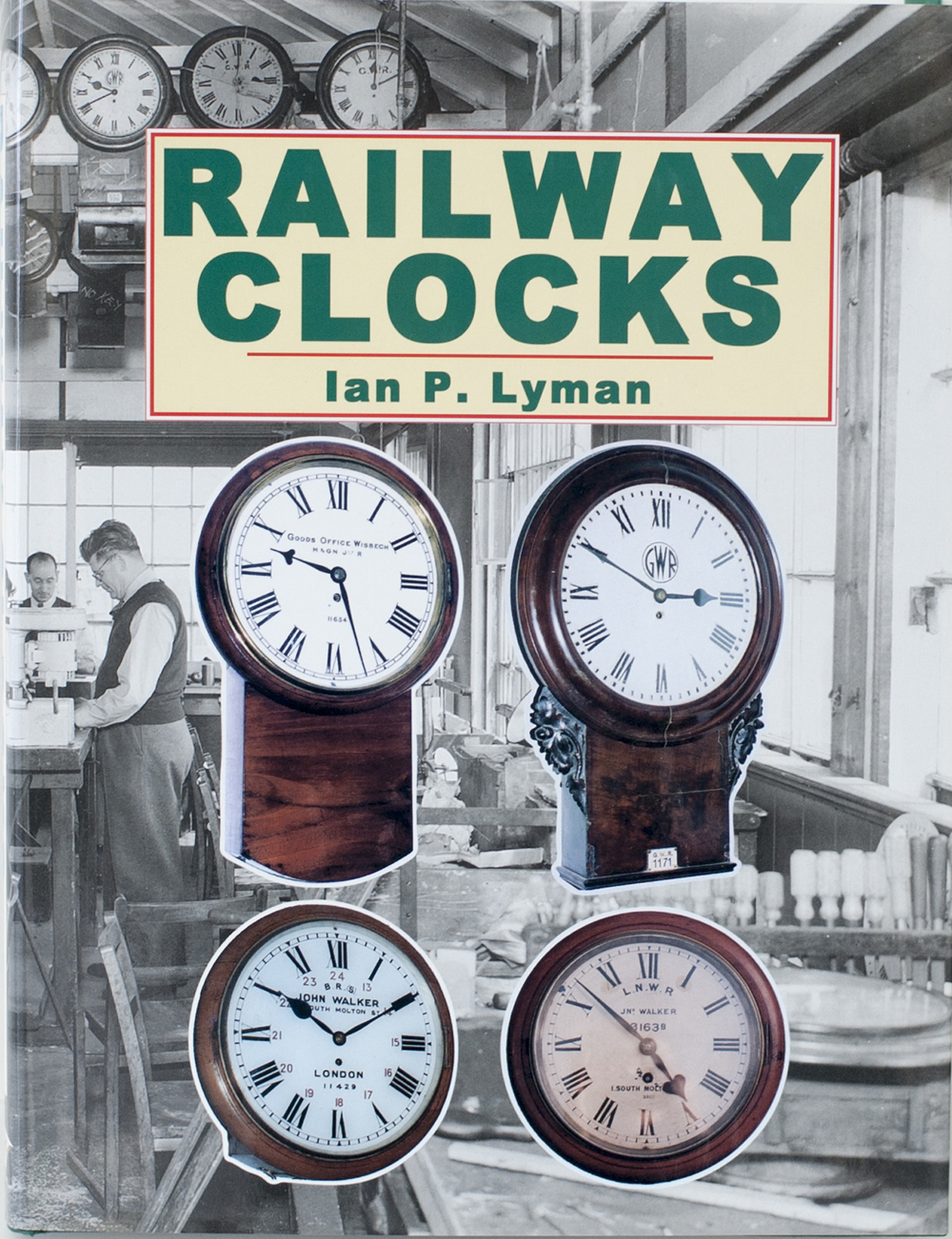 Lot 231 - Book RAILWAY CLOCKS by Ian P Lyman, The Reference Book for British Railway Clocks, published by
