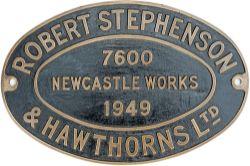 Worksplate ROBERT STEPHENSON & HAWTHORNS LTD NEWCASTLE WORKS 7600 1949 ex 0-6-0 ST delivered new