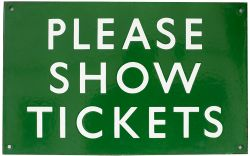 BR(S) enamel railway sign PLEASE SHOW TICKETS measuring 16in x 10in. In excellent condition.
