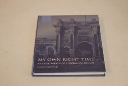 PHILIP WOODWARD - 'MY OWN RIGHT TIME. AN EXPLORATION OF CLOCKWORK DESIGN', hardback book published
