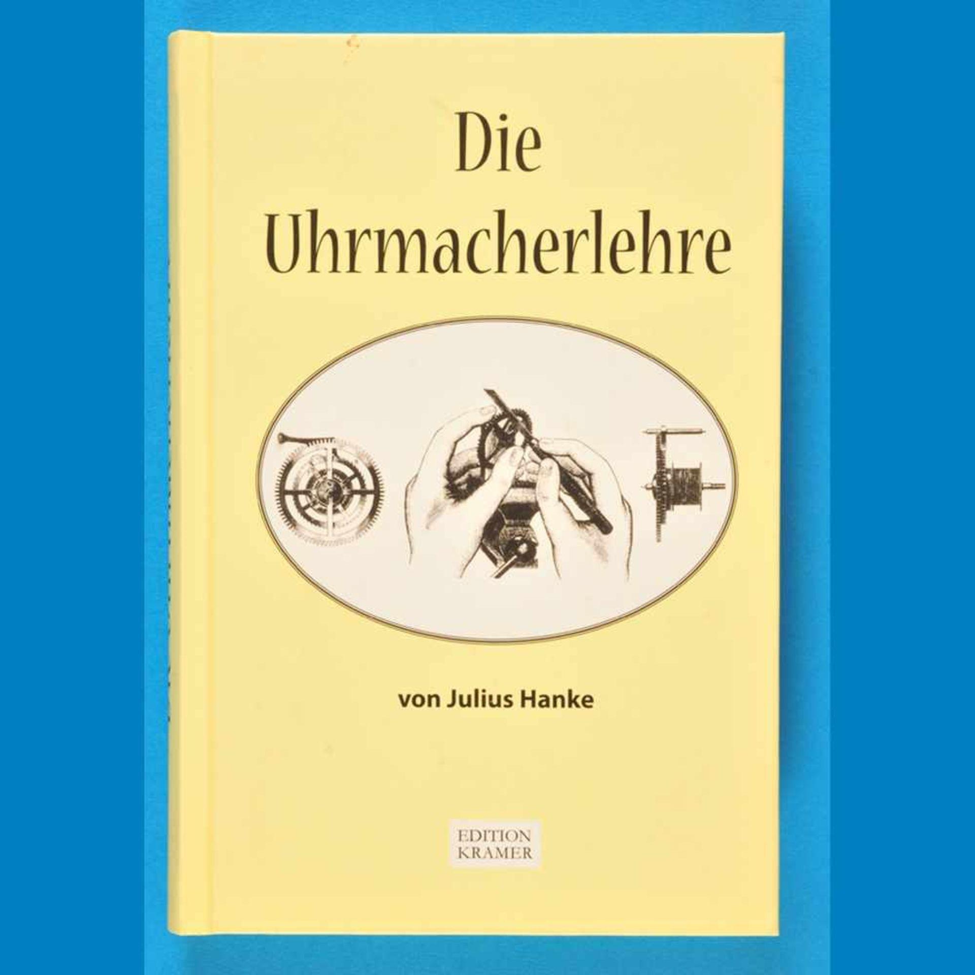 J. Hanke, Die Uhrmacher-Lehre - Leitfaden der praktischen und theoretischen Uhrmacherei, Reprint der