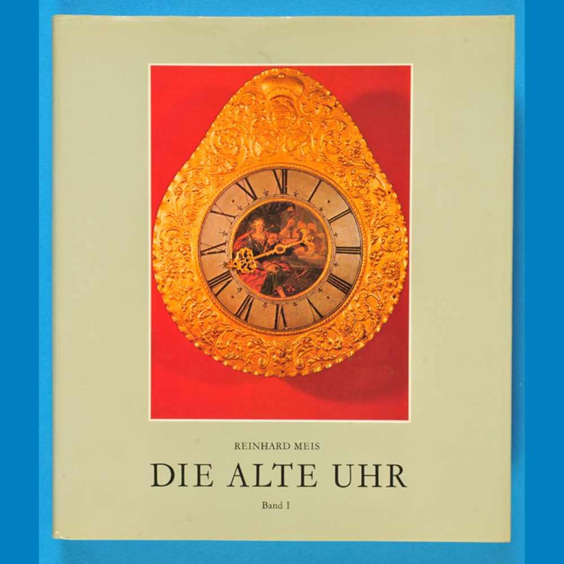 Reinhard Meis, Die alte Uhr - Geschichte-Technik- Stil, Band I, 1978Reinhard Meis, Die alte