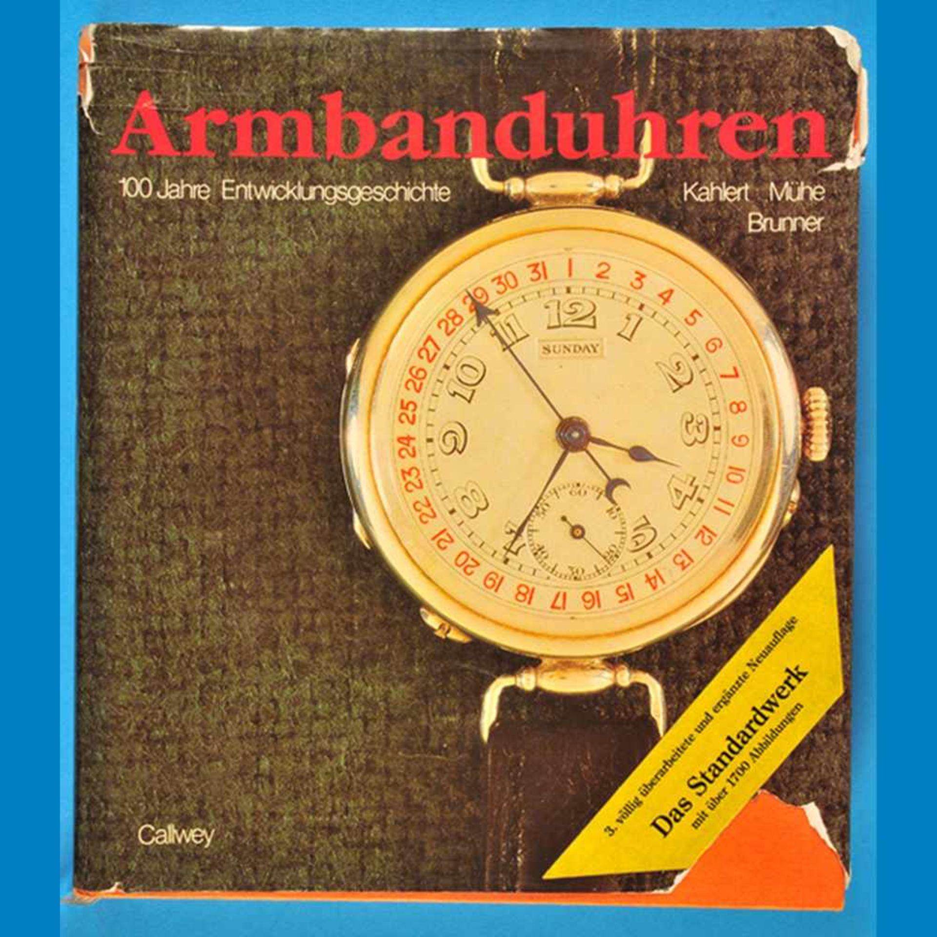 Kahlert/Mühe/Brunner, Armbanduhren - 100 Jahre Entwicklungsgeschichte, 3., völlig überarbeitete