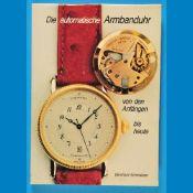 Bernhard Schmeltzer, Die automatische Armbanduhr, Von den Anfängen bis heute, 1992Bernhard