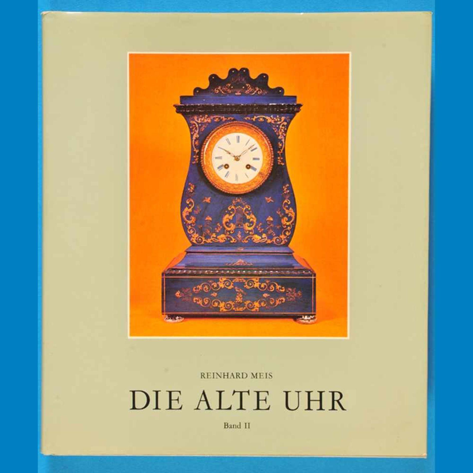 Reinhard Meis, Die alte Uhr - Geschichte-Technik- Stil, Band II, 1978Reinhard Meis, Die alt