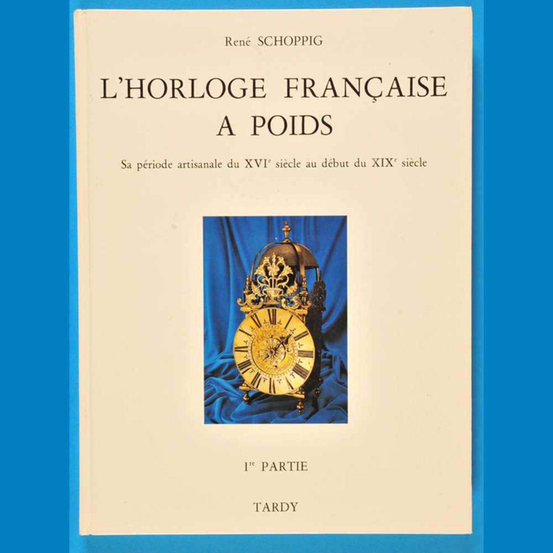 René Schopping, L'Horloge Francaise à Poids, XVI. siècle au début du XIX. siècle, 1. Partie, 1984<b