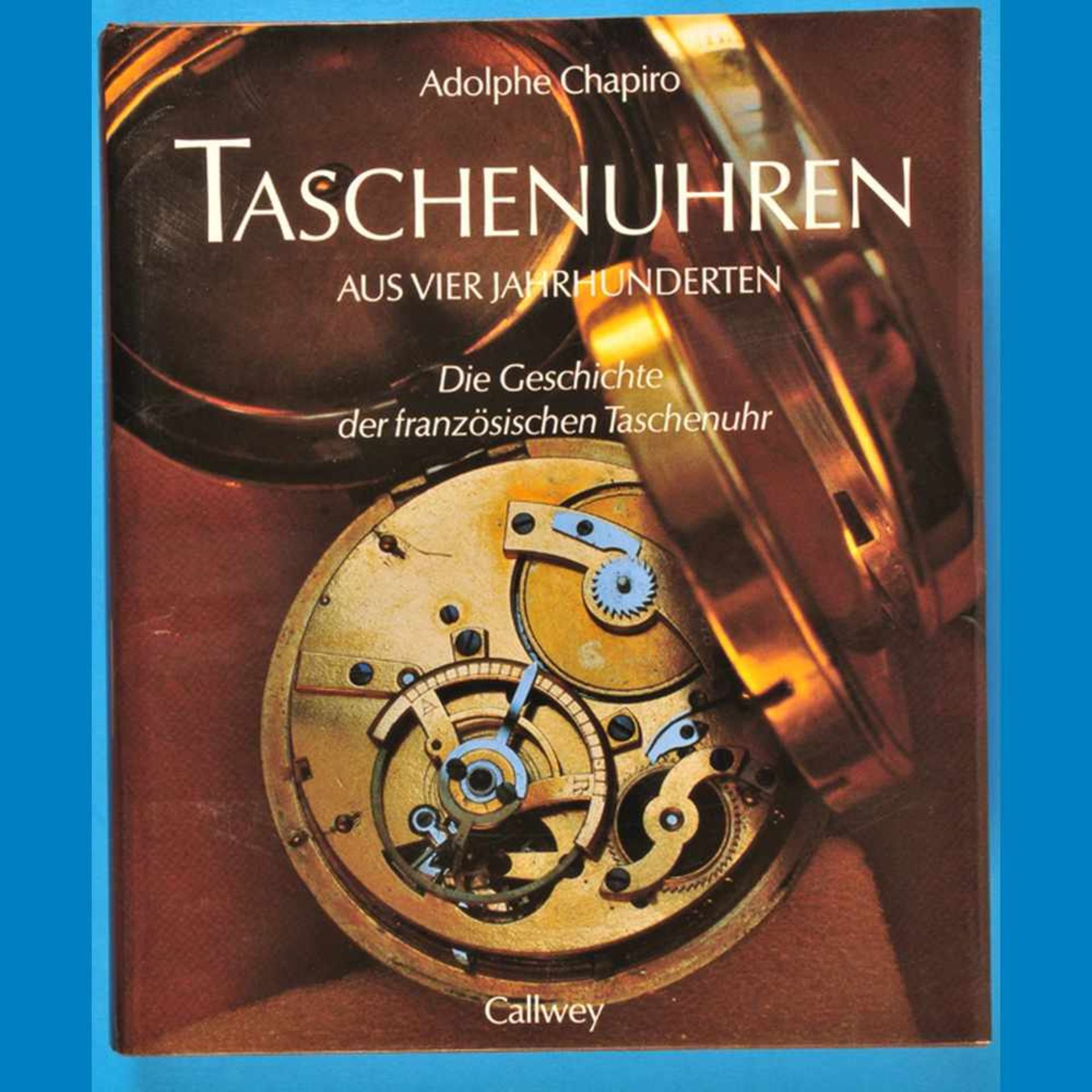 Adolphe Chapiro, Taschenuhren aus vier Jahrhunderten – Die Geschichte der französischen