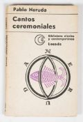 "Neruda Pablo. ""Cantos Ceremoniales"". 2nd edition. Buenos Aires: Published by Losada, 1972, 102 pages"