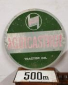 A single sided Agricastrol Tractor Oil sign, diameter 60 cm and a 500 M sign (2).