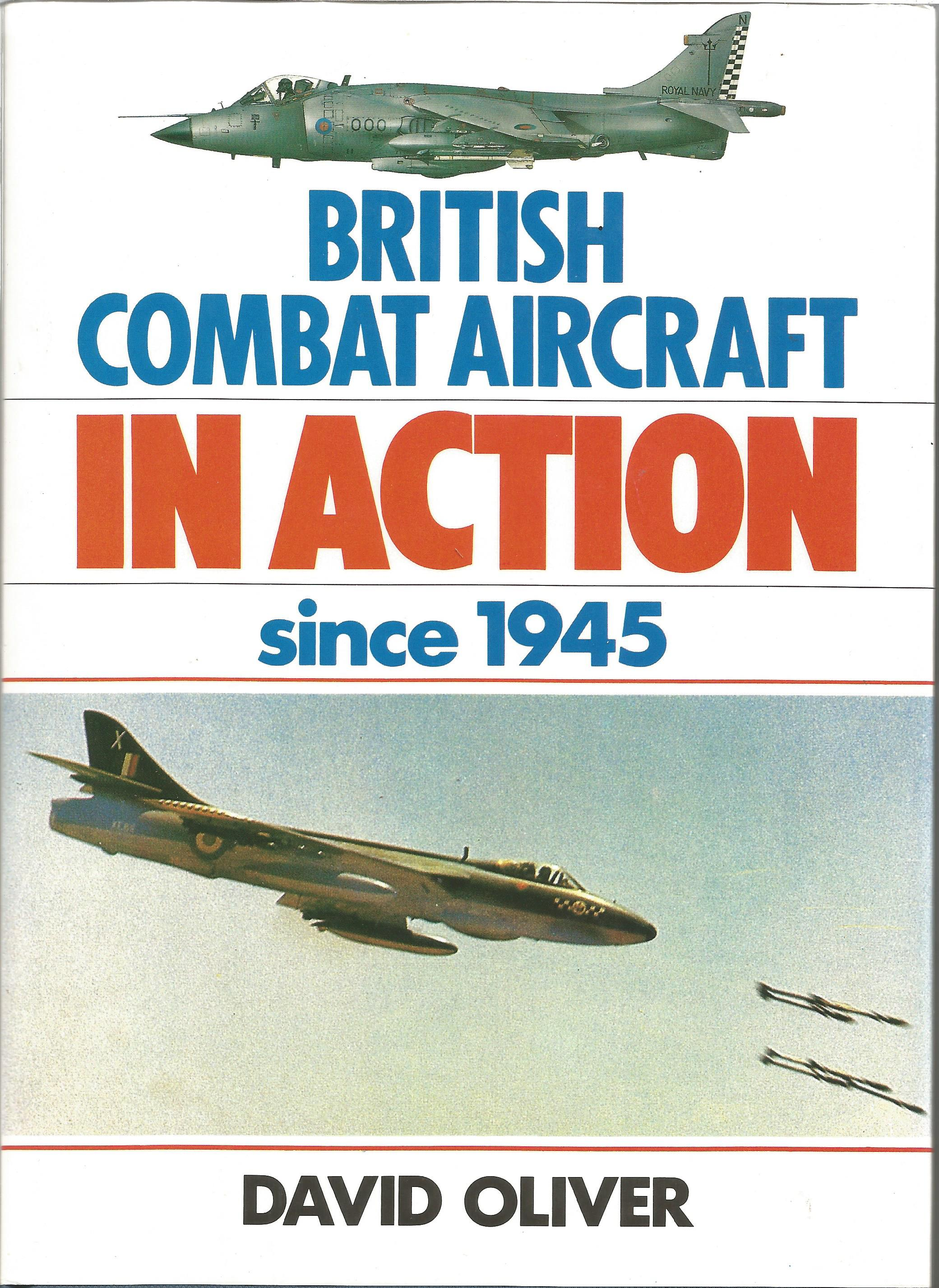 Multiple signed British Combat Aircraft in Action since 1945 hardback book 1987by David Oliver,