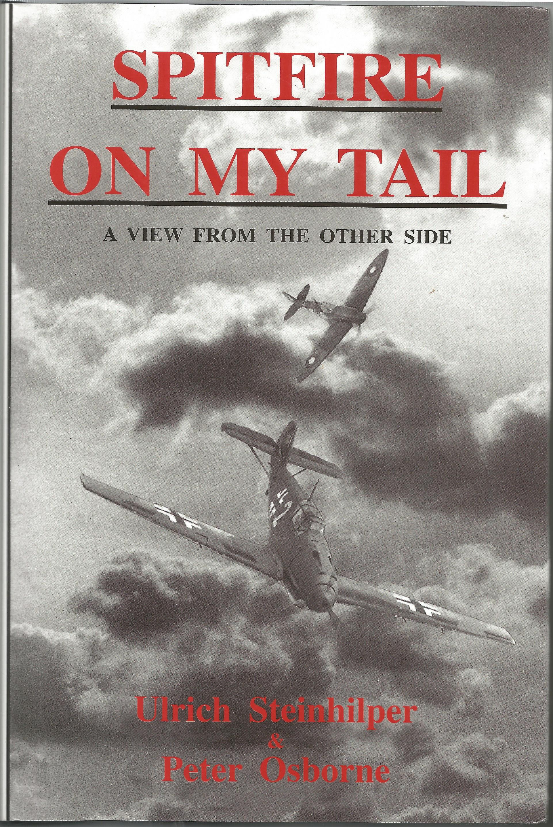Spitfire on my Tail hardbacked book signed by Luftwaffe and fighter aces Ulrich Steinhilper and Bill