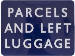 BR(E) FF enamel railway sign PARCELS AND LEFT LUGGAGE measuring 24in x 18in. In very good