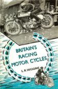 BRITAIN'S RACING MOTOR CYCLES BY L.R, HIGGINS. BROOKLANDS T.T. FORGOTTEN MAKES ETC.