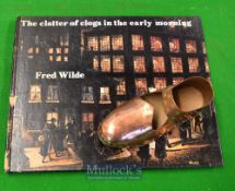 Book / Clog – To consist of Fred Wilde book The Clatter of Clogs in the Early Morning together
